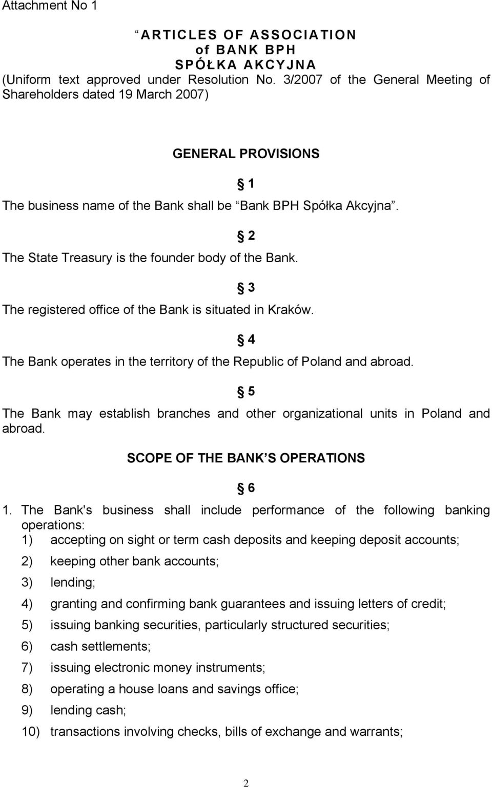 1 2 The State Treasury is the founder body of the Bank. 3 The registered office of the Bank is situated in Kraków. The Bank operates in the territory of the Republic of Poland and abroad.