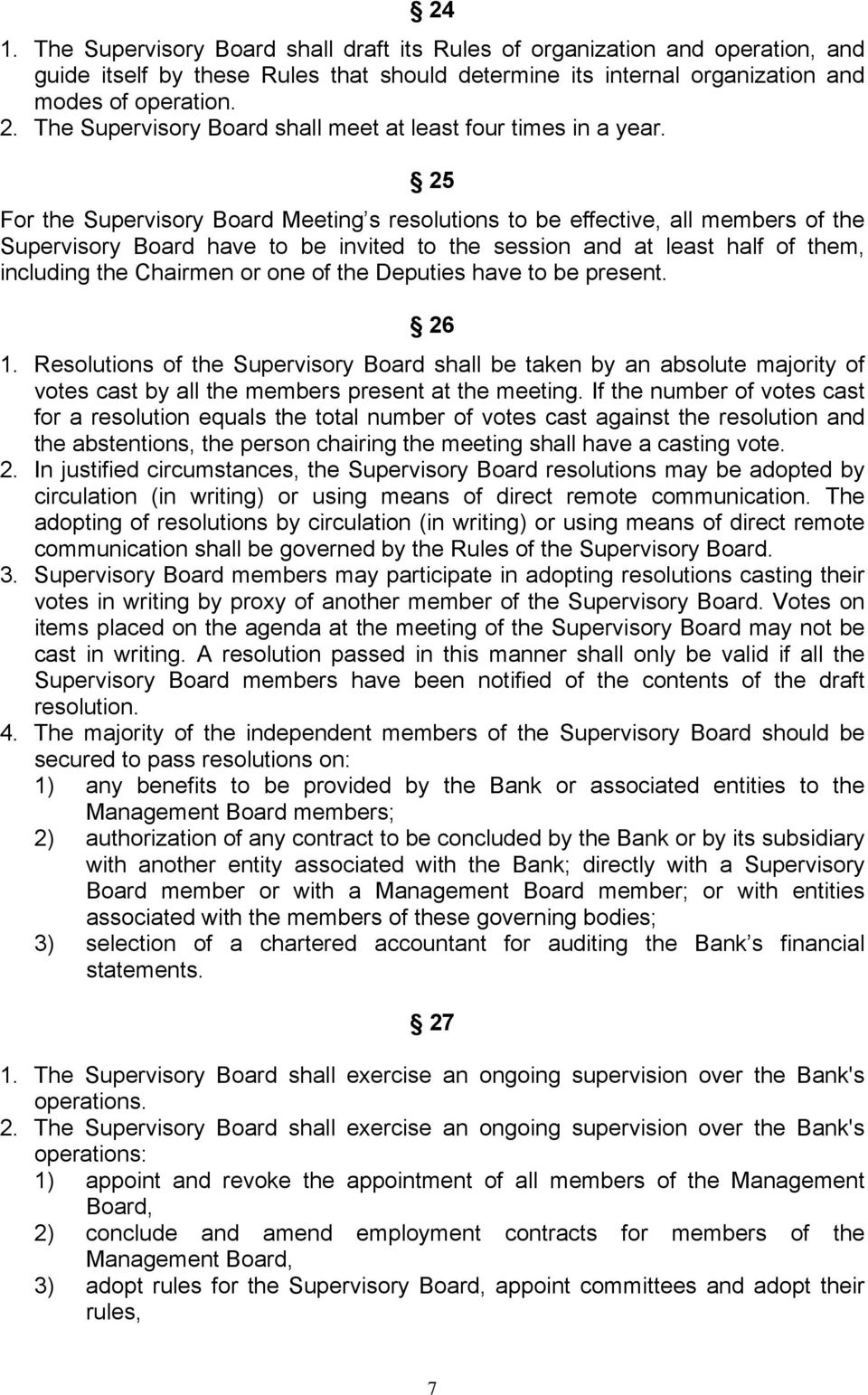 25 For the Supervisory Board Meeting s resolutions to be effective, all members of the Supervisory Board have to be invited to the session and at least half of them, including the Chairmen or one of