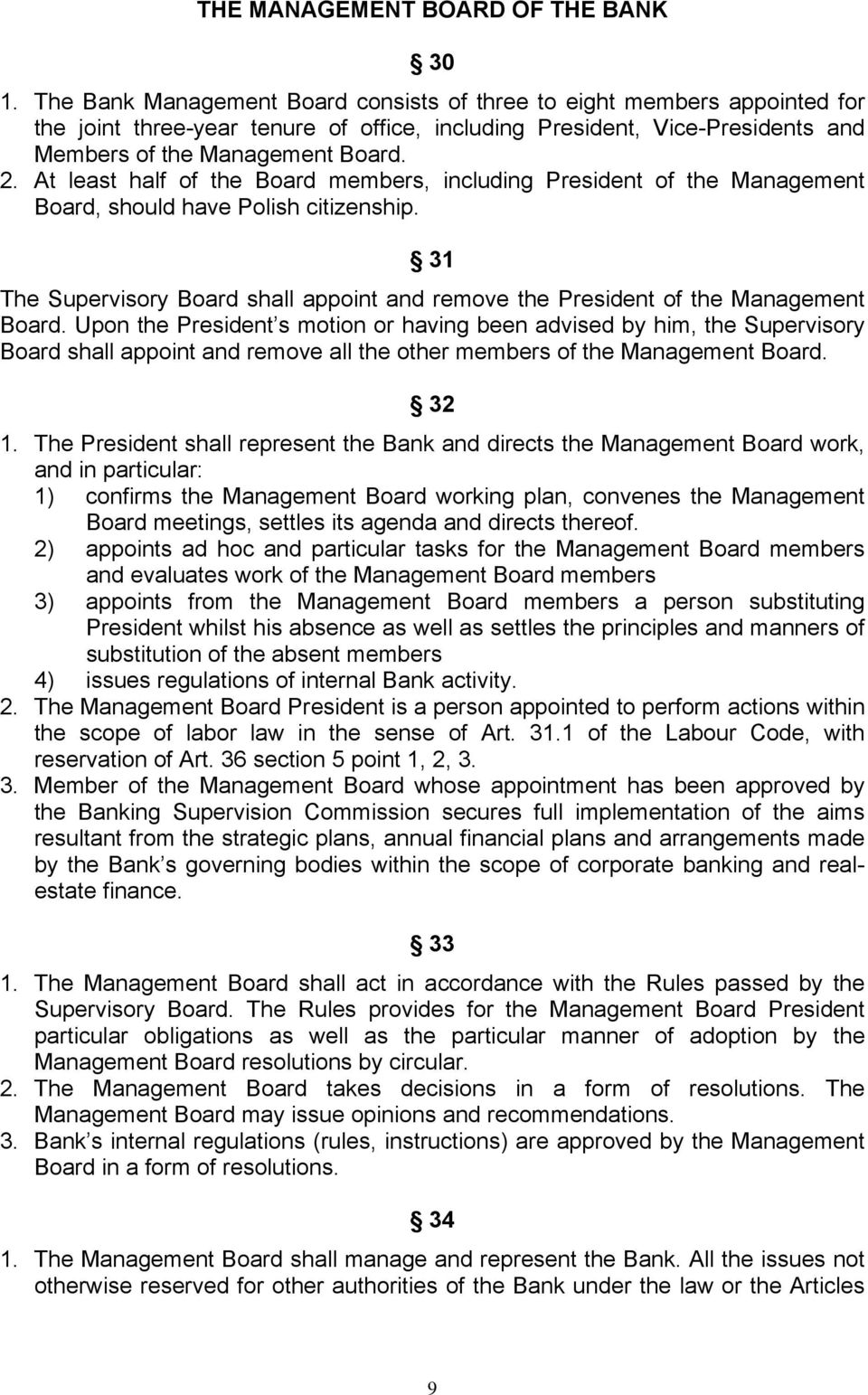 At least half of the Board members, including President of the Management Board, should have Polish citizenship.