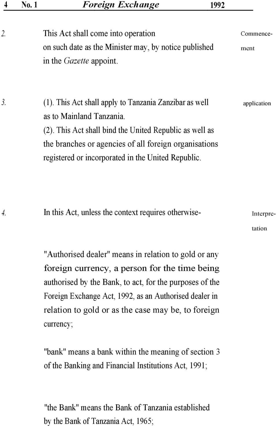 This Act shall bind the United Republic as well as the branches or agencies of all foreign organisations registered or incorporated in the United Republic. 4.