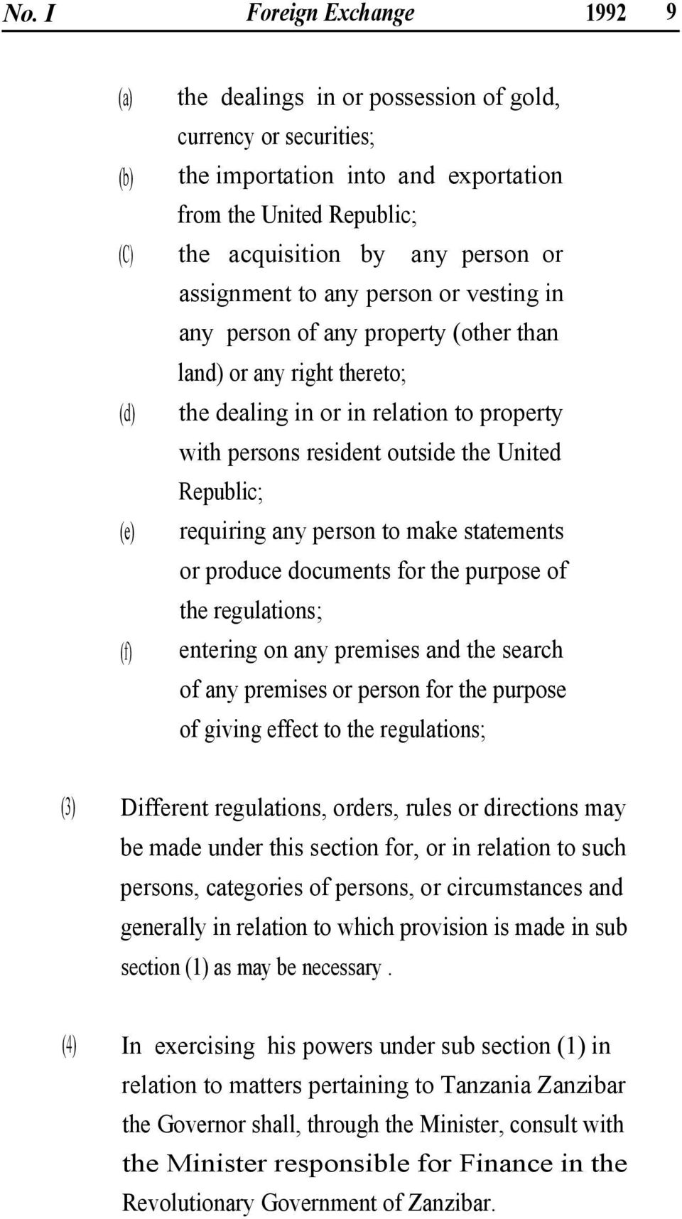 requiring any person to make statements or produce documents for the purpose of the regulations; entering on any premises and the search of any premises or person for the purpose of giving effect to