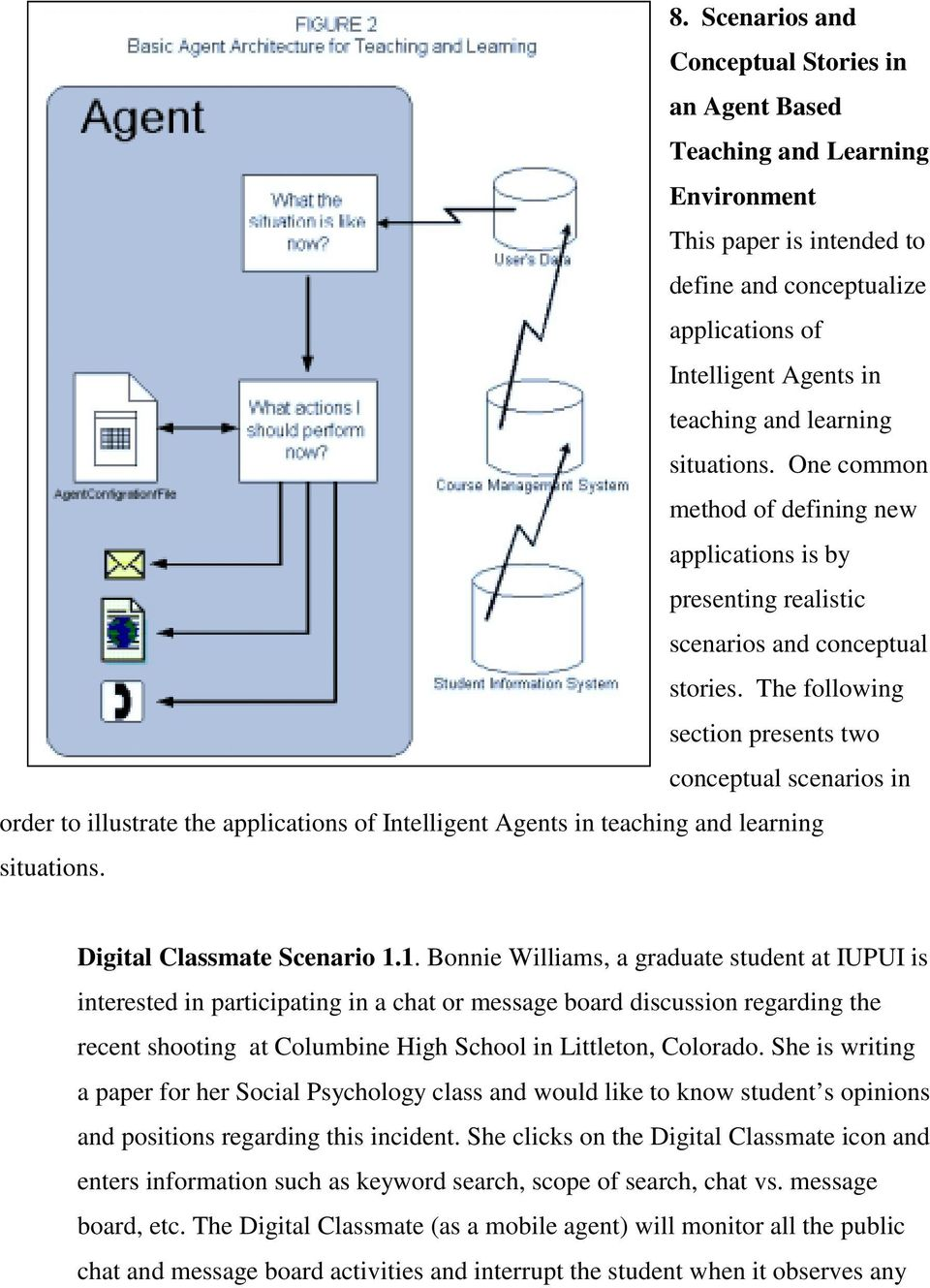 The following section presents two conceptual scenarios in order to illustrate the applications of Intelligent Agents in teaching and learning situations. Digital Classmate Scenario 1.