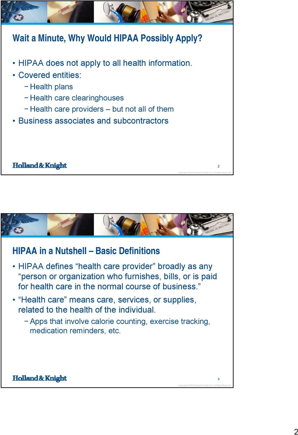 a Nutshell Basic Definitions HIPAA defines health care provider broadly as any person or organization who furnishes, bills, or is paid for health care