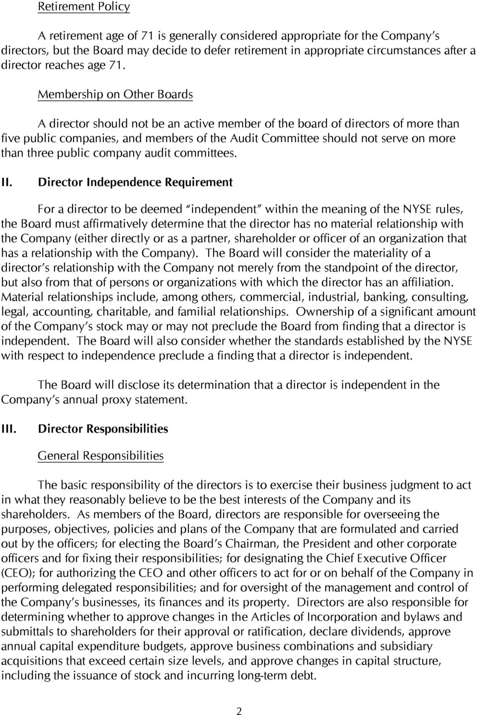 Membership on Other Boards A director should not be an active member of the board of directors of more than five public companies, and members of the Audit Committee should not serve on more than