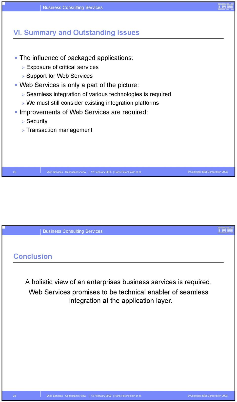 integration platforms Improvements of Web Services are required: Security Transaction management 25 Conclusion A holistic view of an