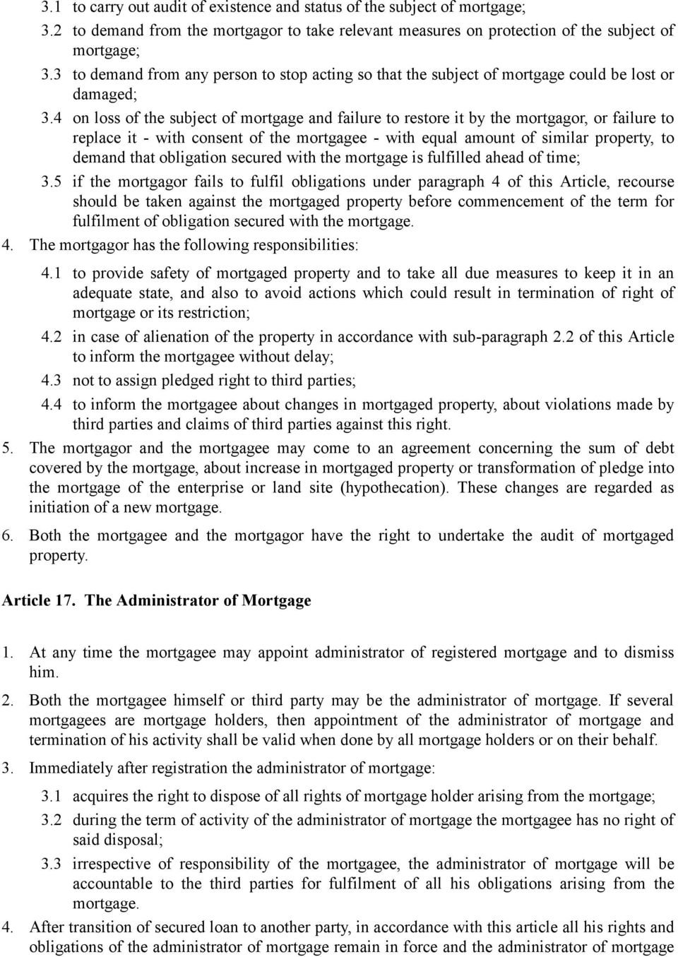 4 on loss of the subject of mortgage and failure to restore it by the mortgagor, or failure to replace it - with consent of the mortgagee - with equal amount of similar property, to demand that