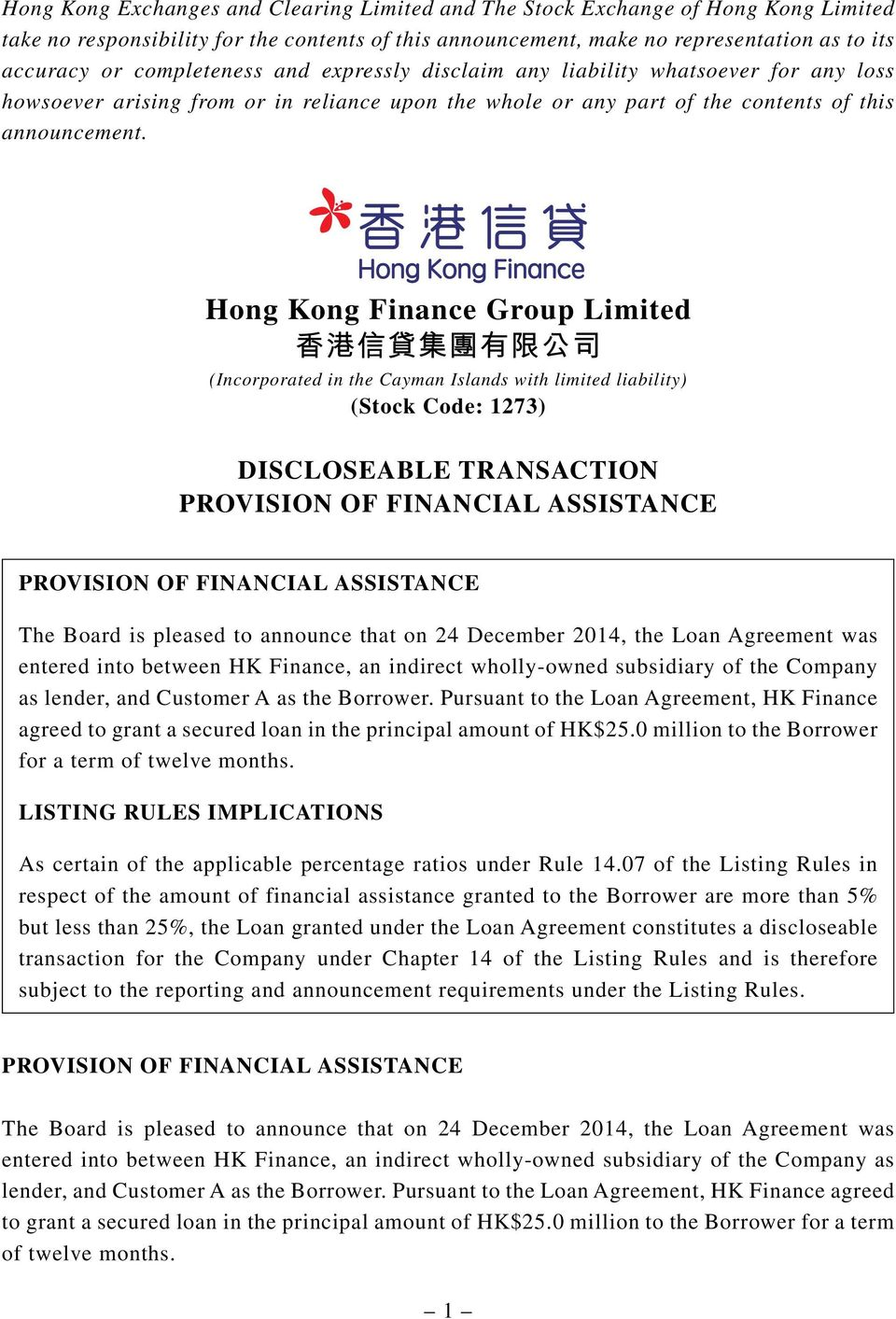Hong Kong Finance Group Limited (Incorporated in the Cayman Islands with limited liability) (Stock Code: 1273) DISCLOSEABLE TRANSACTION The Board is pleased to announce that on 24 December 2014, the