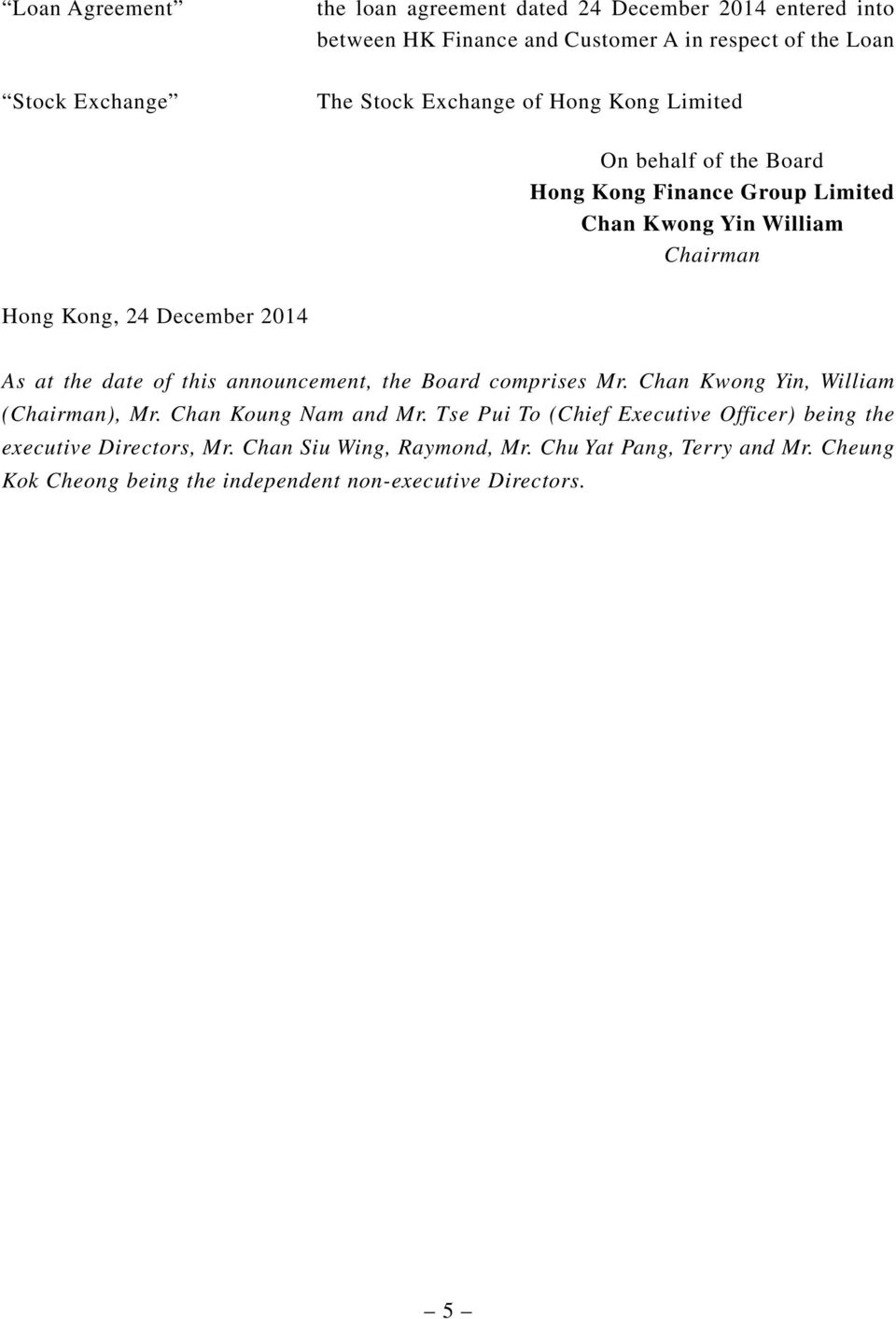 of this announcement, the Board comprises Mr. Chan Kwong Yin, William (Chairman), Mr. Chan Koung Nam and Mr.