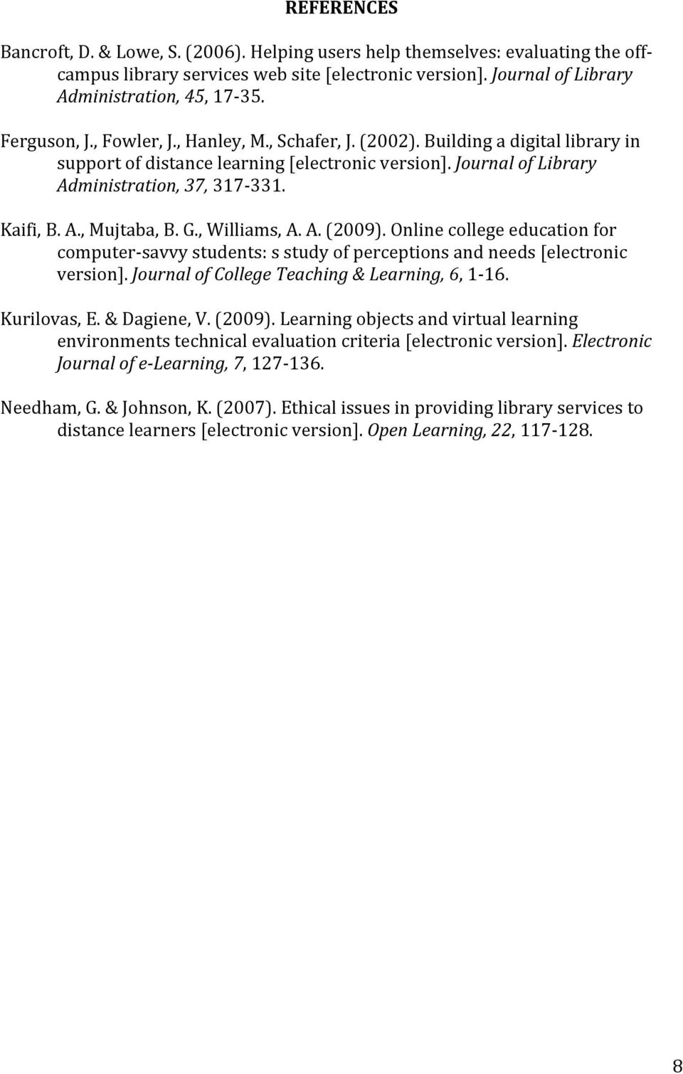 G., Williams, A. A. (2009). Online college education for computer- savvy students: s study of perceptions and needs [electronic version]. Journal of College Teaching & Learning, 6, 1-16. Kurilovas, E.