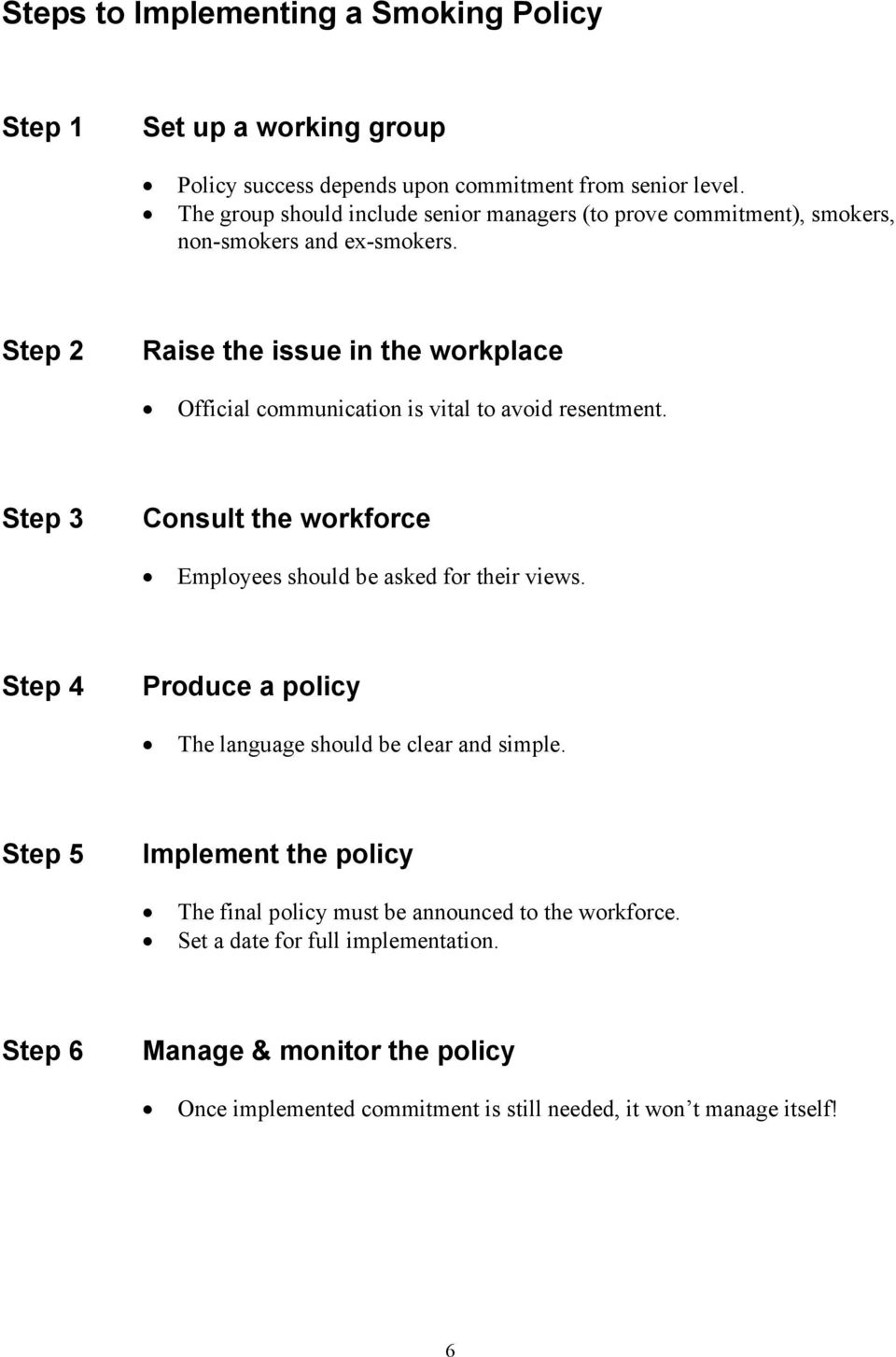 Step 2 Raise the issue in the workplace Official communication is vital to avoid resentment. Step 3 Consult the workforce Employees should be asked for their views.