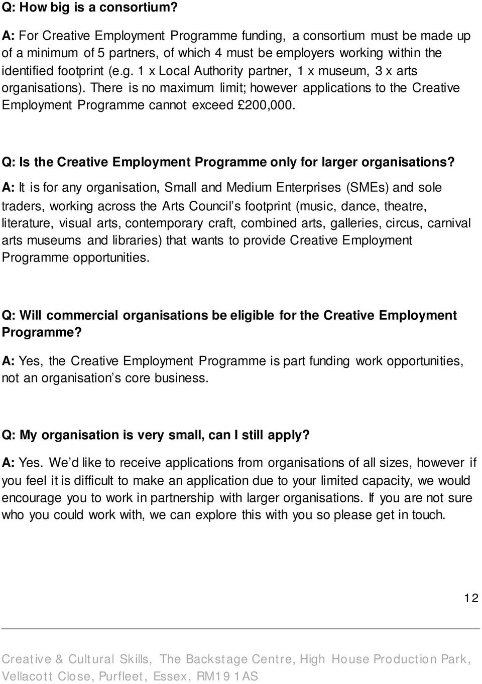 There is no maximum limit; however applications to the Creative Employment Programme cannot exceed 200,000. Q: Is the Creative Employment Programme only for larger organisations?