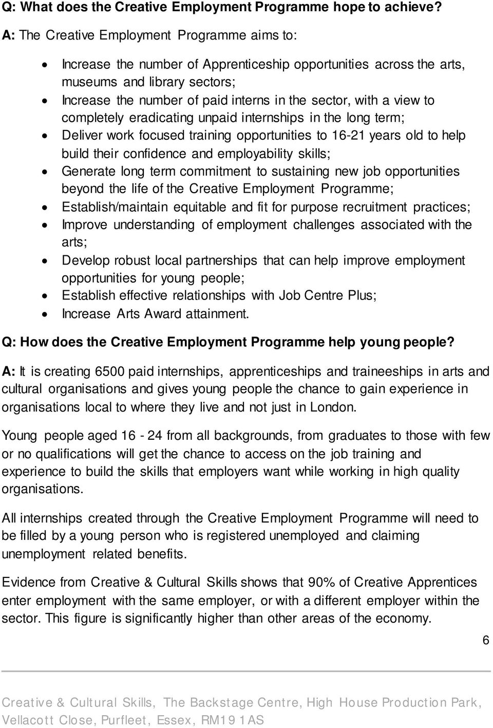 a view to completely eradicating unpaid internships in the long term; Deliver work focused training opportunities to 16-21 years old to help build their confidence and employability skills; Generate