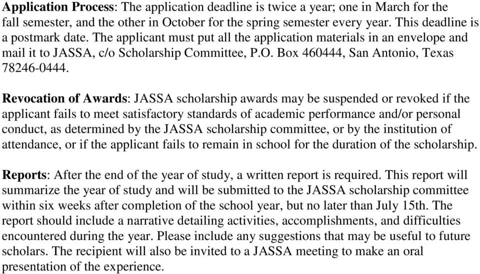 Revocation of Awards: JASSA scholarship awards may be suspended or revoked if the applicant fails to meet satisfactory standards of academic performance and/or personal conduct, as determined by the