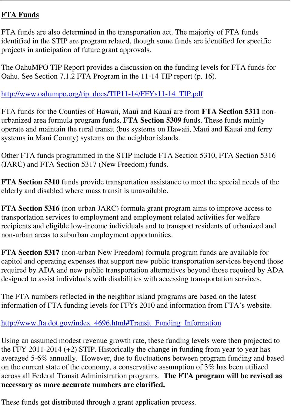 The OahuMPO TIP Report provides a discussion on the funding levels for FTA funds for Oahu. See Section 7.1.2 FTA Program in the 11-14 TIP report (p. 16). http://www.oahumpo.