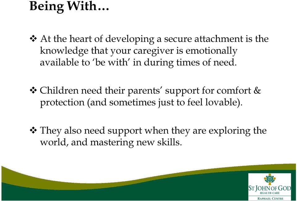Children need their parents support for comfort & protection (and sometimes just to
