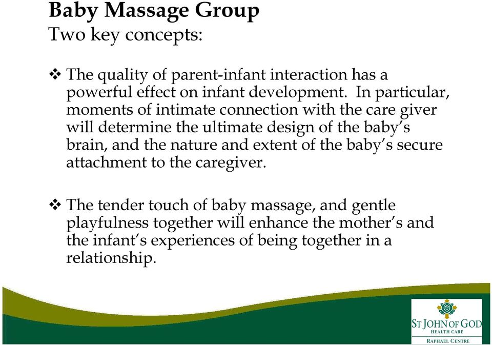 In particular, moments of intimate connection with the care giver will determine the ultimate design of the baby s