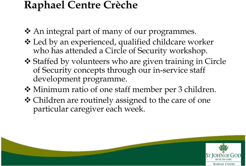 Staffed by volunteers who are given training in Circle of Security concepts through our in-service staff