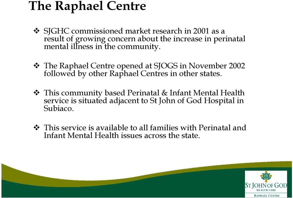 The Raphael Centre opened at SJOGS in November 2002 followed by other Raphael Centres in other states.