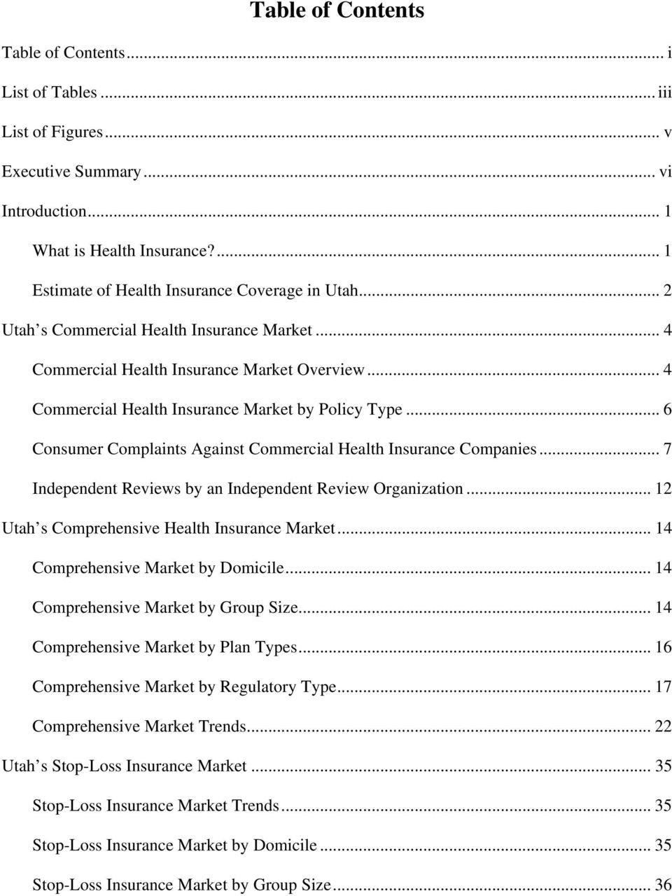 .. 6 Consumer Complaints Against Commercial Health Insurance Companies... 7 Independent Reviews by an Independent Review Organization... 12 Utah s Comprehensive Health Insurance Market.