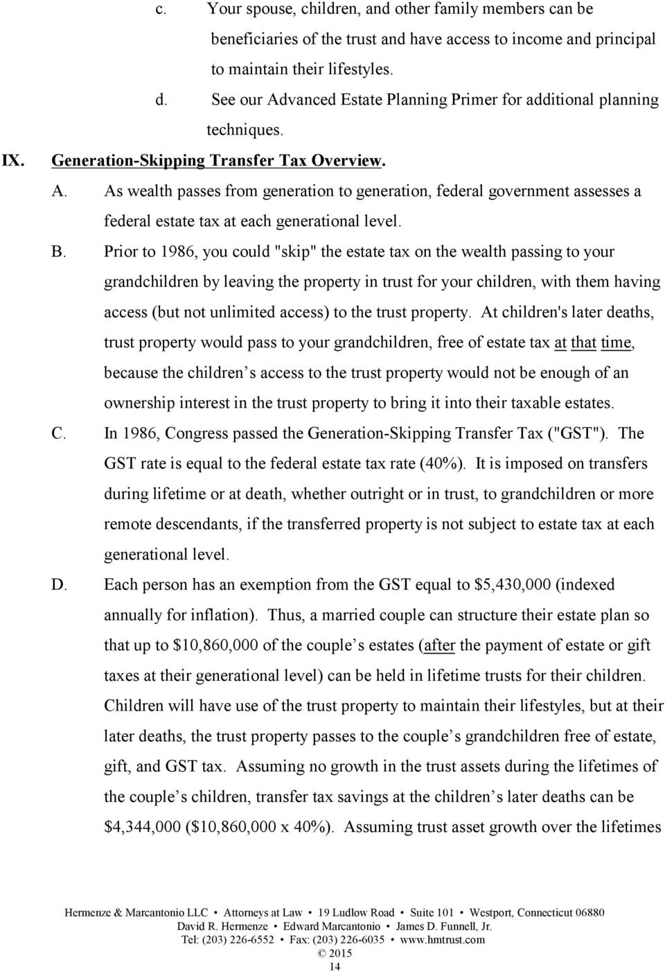 "B. Prior to 1986, you could ""skip"" the estate tax on the wealth passing to your grandchildren by leaving the property in trust for your children, with them having access (but not unlimited access) to"