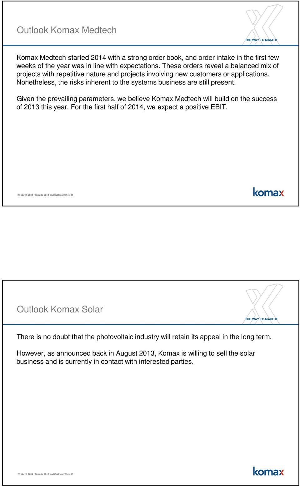 Given the prevailing parameters, we believe Komax Medtech will build on the success of 2013 this year. For the first half of 2014, we expect a positive EBIT.