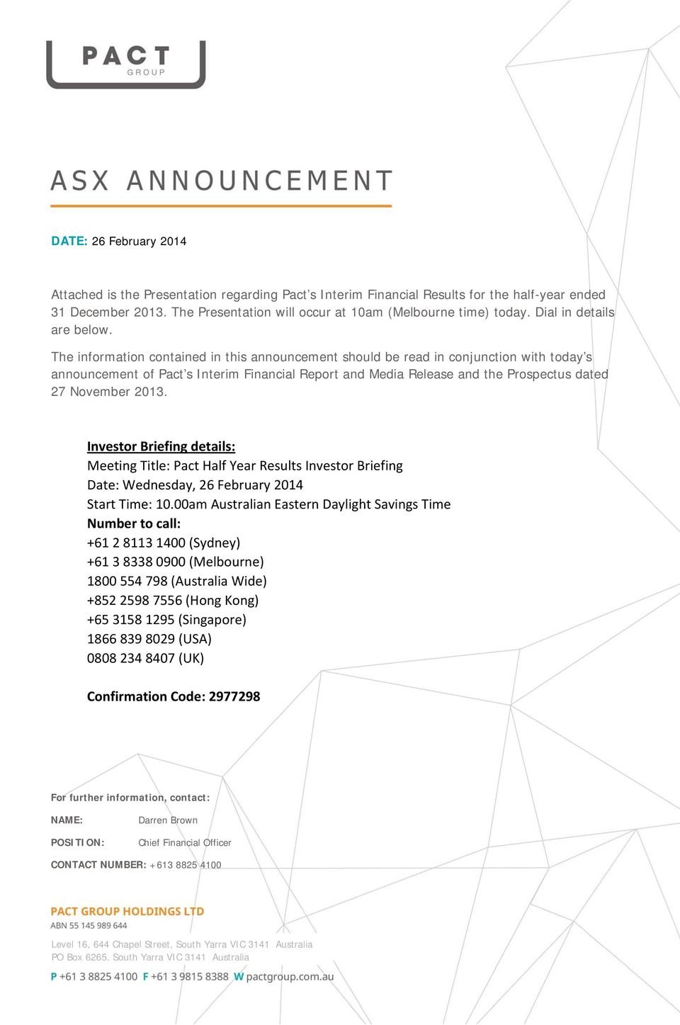 The information contained in this announcement should be read in conjunction with today s announcement of Pact s Interim Financial Report and Media Release and the Prospectus dated 27 November 2013.