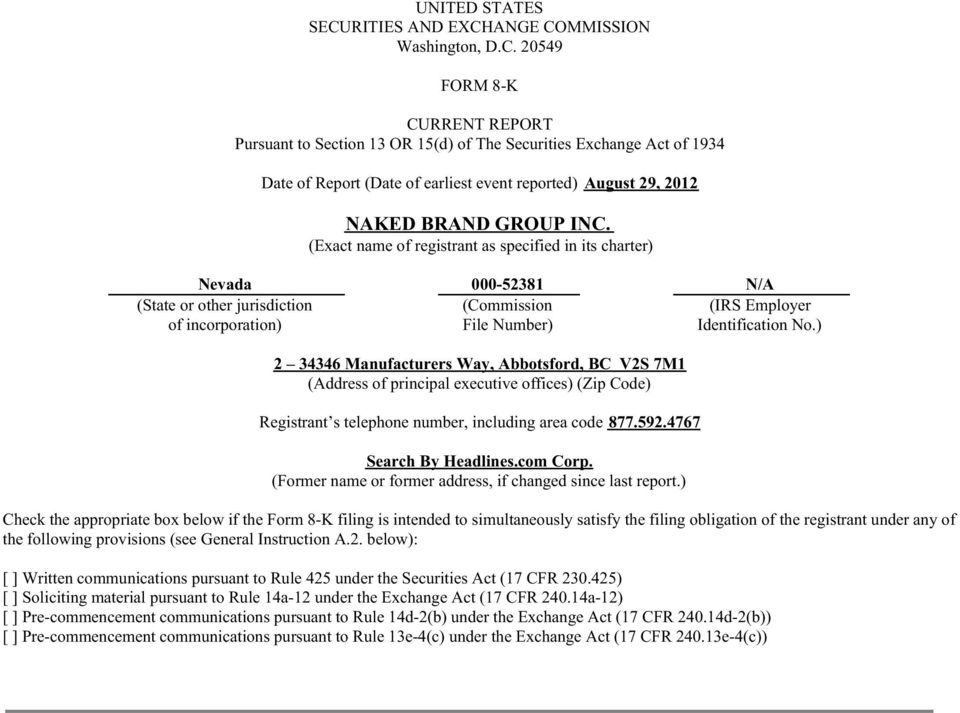 ANGE COMMISSION Washington, D.C. 20549 FORM 8-K CURRENT REPORT Pursuant to Section 13 OR 15(d) of The Securities Exchange Act of 1934 Date of Report (Date of earliest event reported) August 29, 2012 NAKED BRAND GROUP INC.