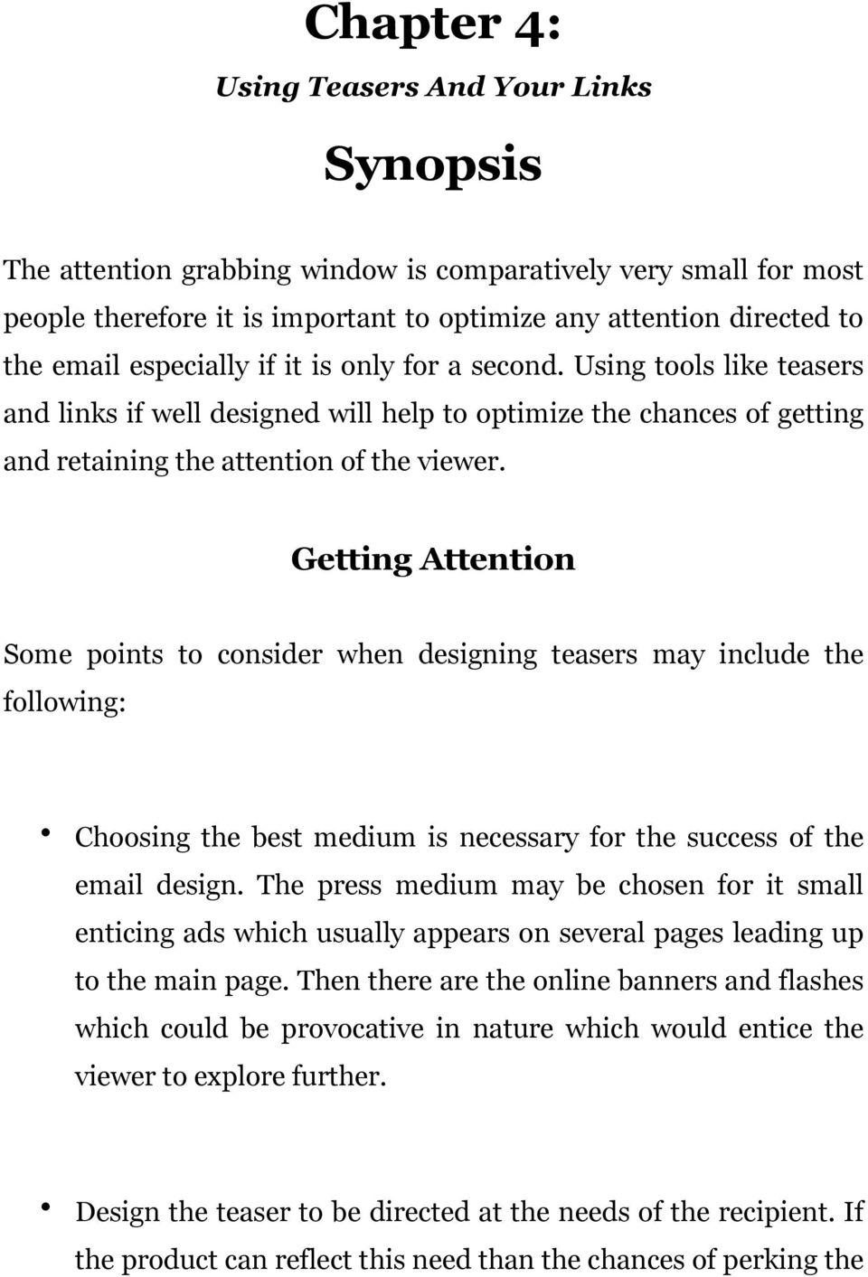 Getting Attention Some points to consider when designing teasers may include the following: Choosing the best medium is necessary for the success of the email design.