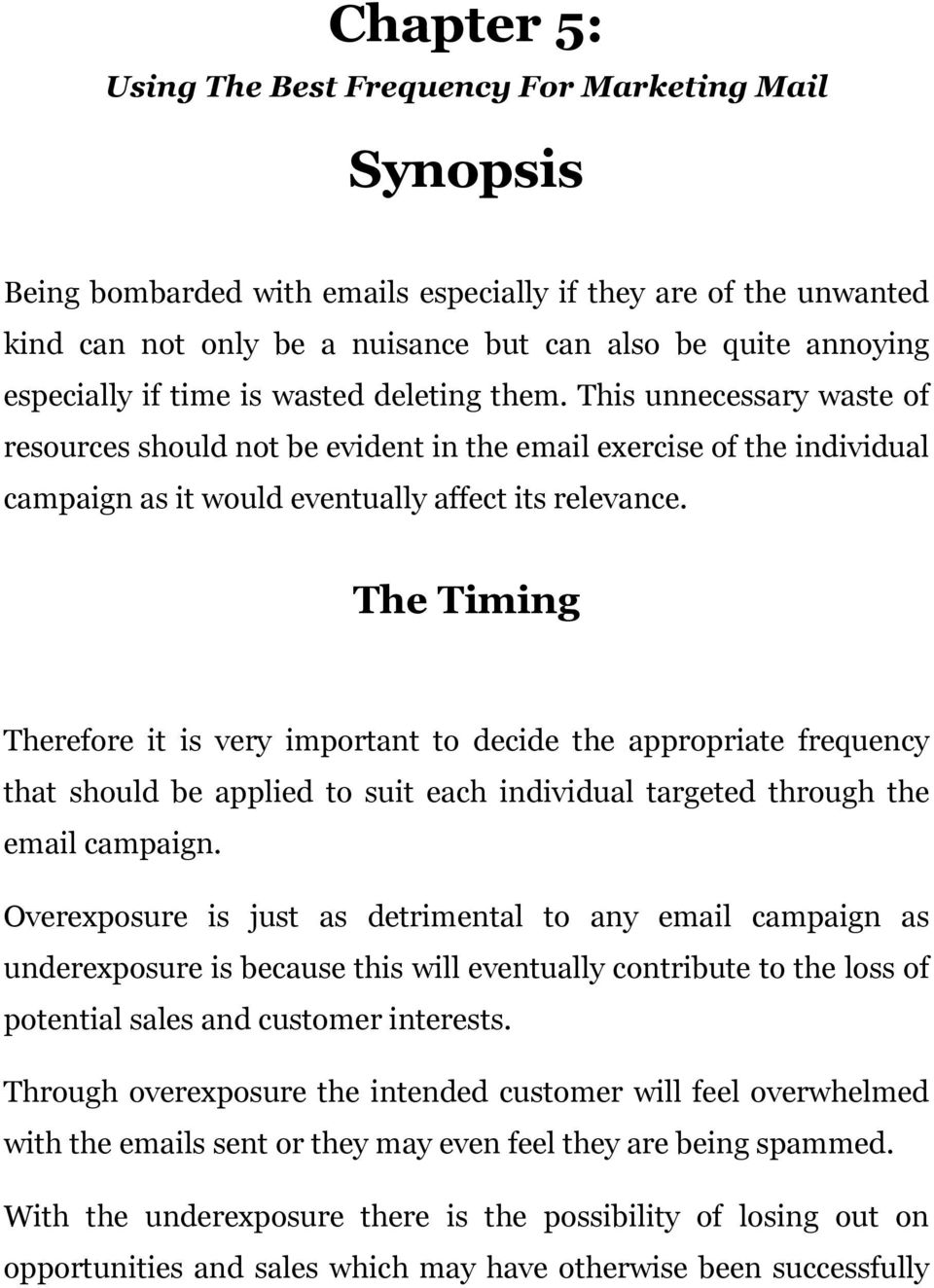 The Timing Therefore it is very important to decide the appropriate frequency that should be applied to suit each individual targeted through the email campaign.