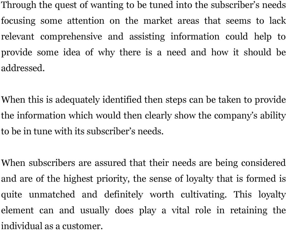 When this is adequately identified then steps can be taken to provide the information which would then clearly show the company s ability to be in tune with its subscriber s needs.