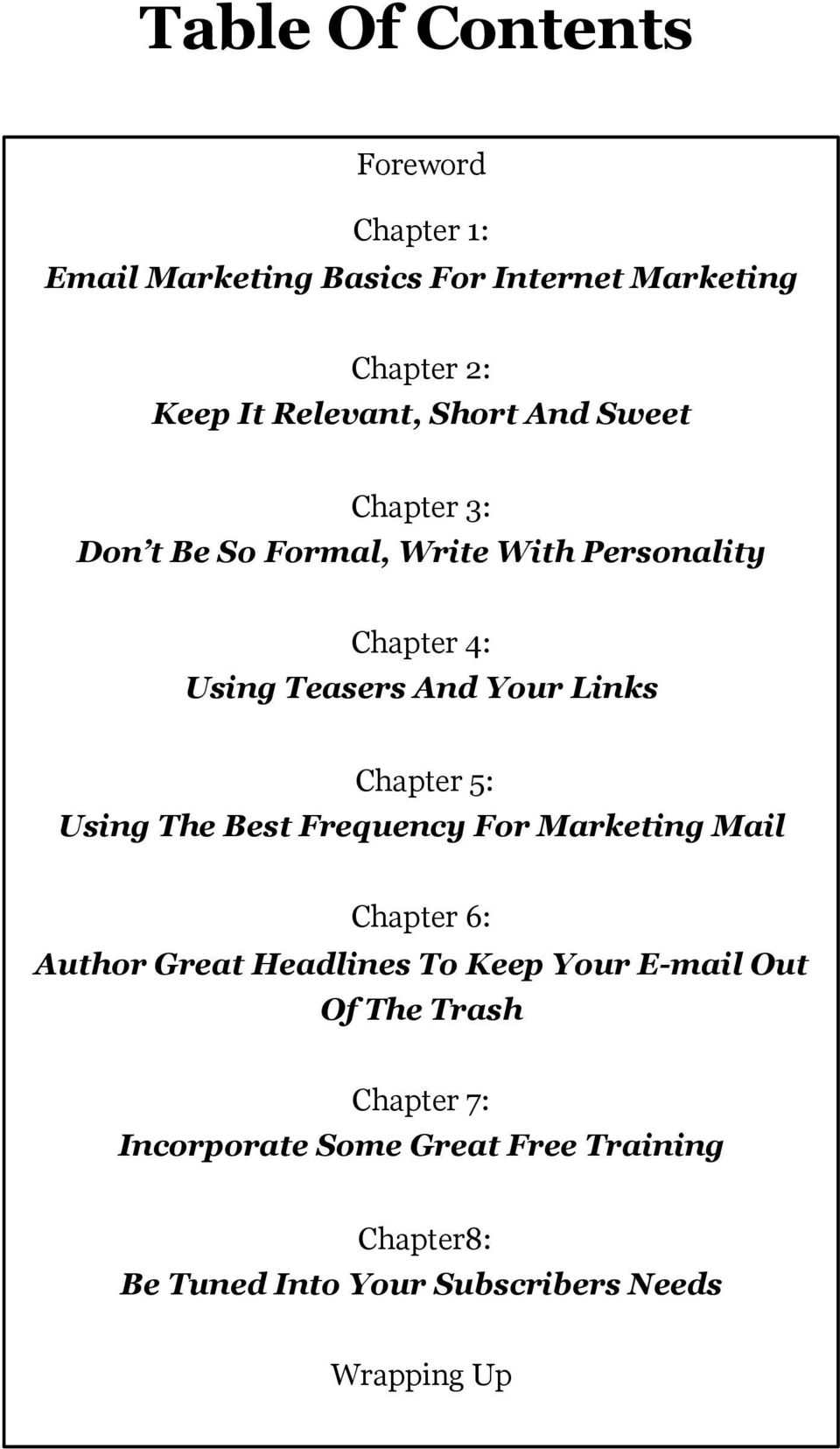 Chapter 5: Using The Best Frequency For Marketing Mail Chapter 6: Author Great Headlines To Keep Your E-mail Out