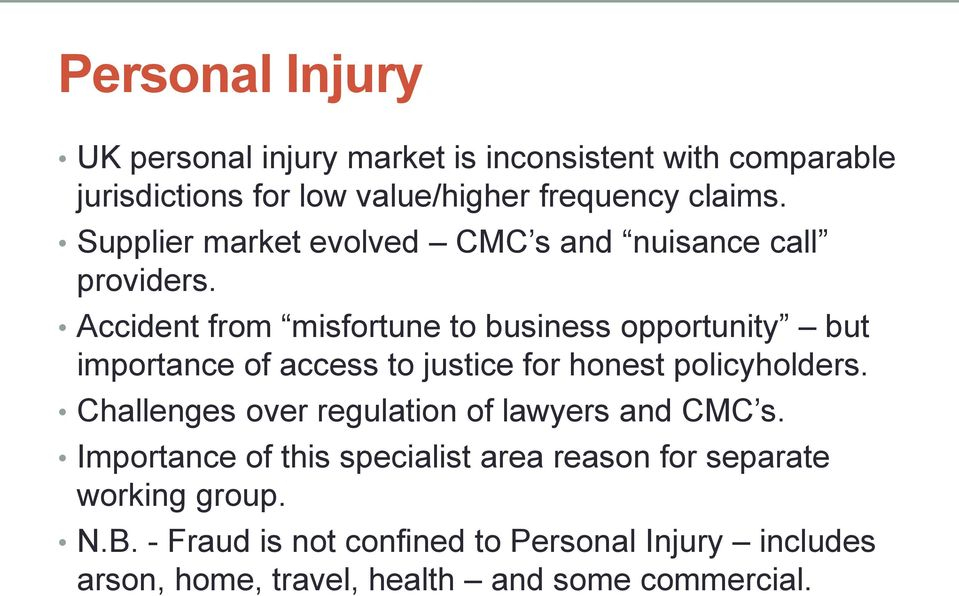 Accident from misfortune to business opportunity but importance of access to justice for honest policyholders.