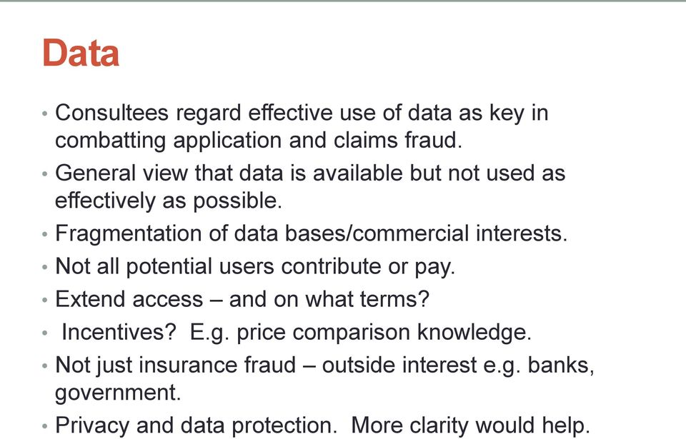 Fragmentation of data bases/commercial interests. Not all potential users contribute or pay.