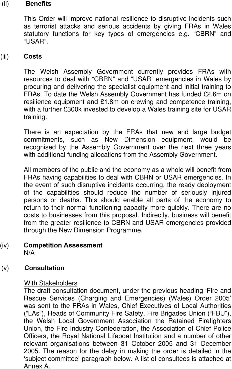 (iii) Costs The Welsh Assembly Government currently provides FRAs with resources to deal with CBRN and USAR emergencies in Wales by procuring and delivering the specialist equipment and initial