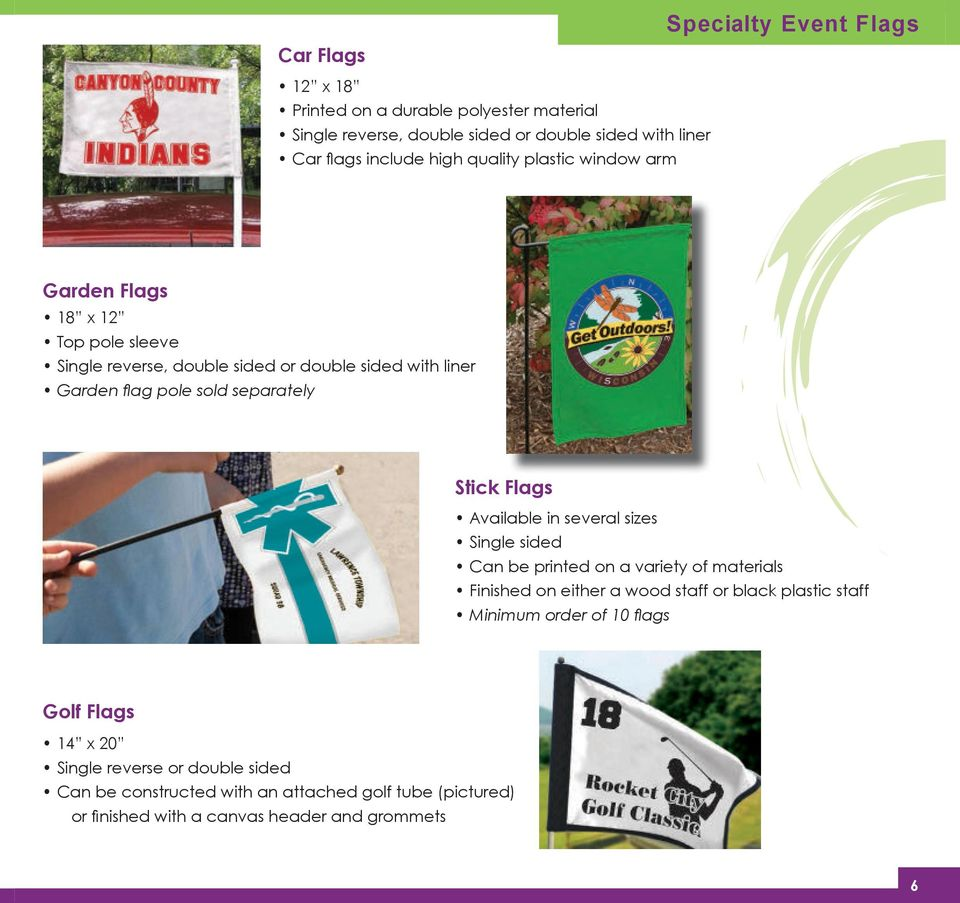 Flags Available in several sizes Single sided Can be printed on a variety of materials Finished on either a wood staff or black plastic staff Minimum order of
