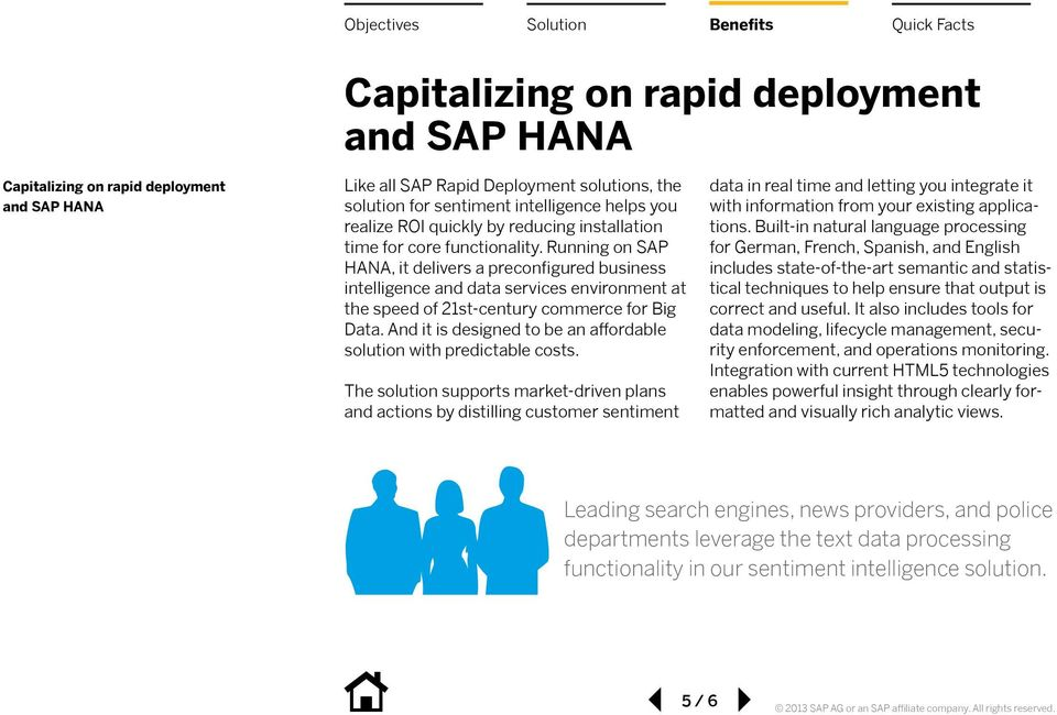 Running on SAP HANA, it delivers a preconfigured business intelligence and data services environment at the speed of 21st-century commerce for Big Data.