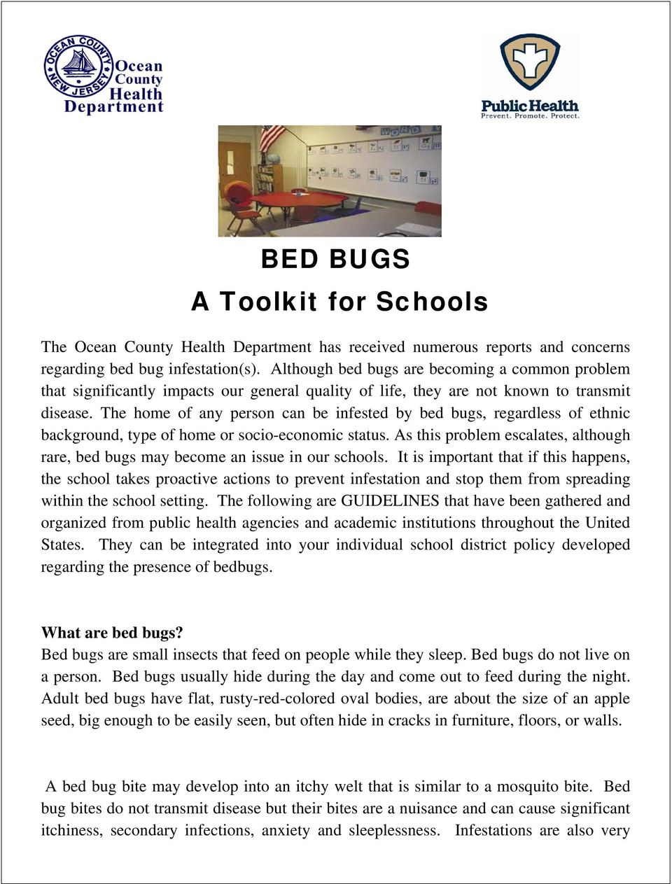 The home of any person can be infested by bed bugs, regardless of ethnic background, type of home or socio-economic status.