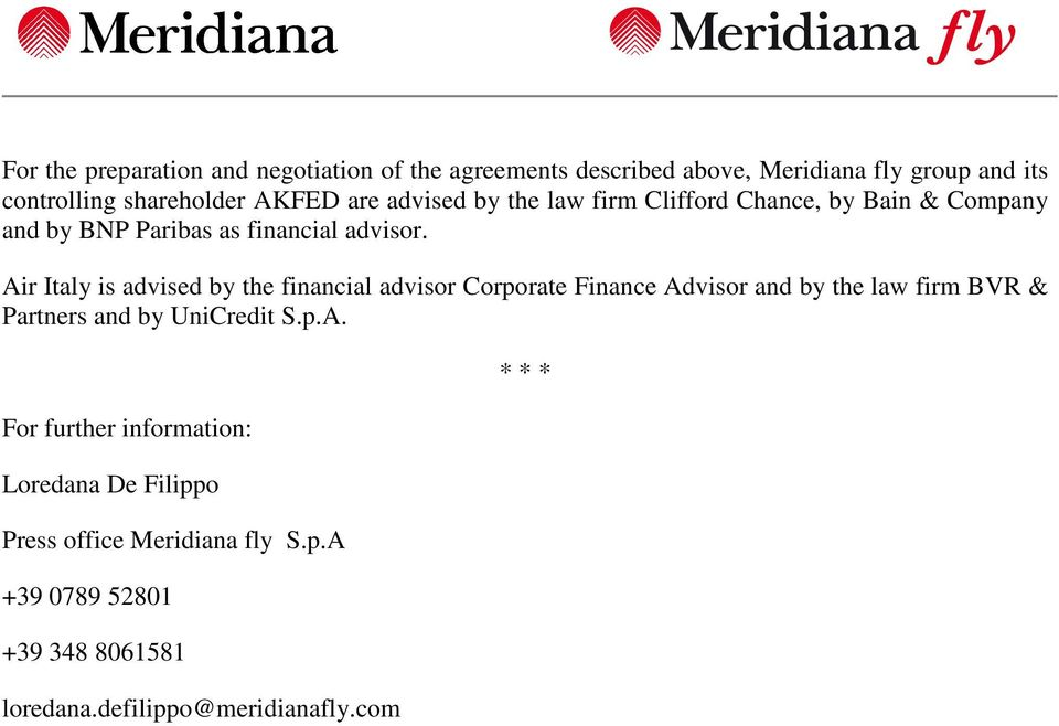 Air Italy is advised by the financial advisor Corporate Finance Advisor and by the law firm BVR & Partners and by UniCredit S.p.A. For further information: Loredana De Filippo Press office Meridiana fly S.