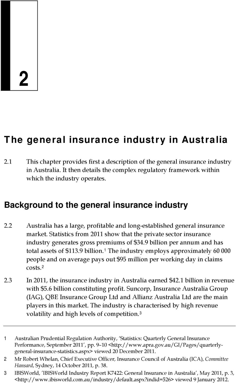 2 Australia has a large, profitable and long-established general insurance market. Statistics from 2011 show that the private sector insurance industry generates gross premiums of $34.