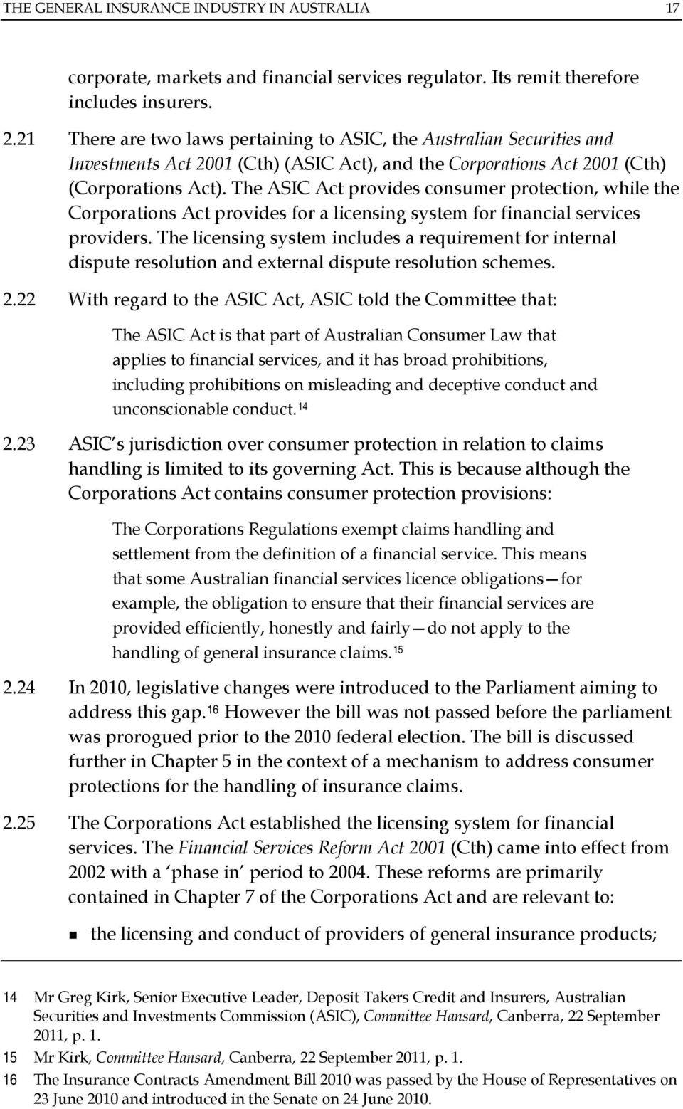 The ASIC Act provides consumer protection, while the Corporations Act provides for a licensing system for financial services providers.