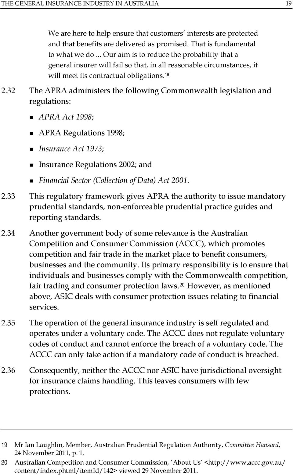 32 The APRA administers the following Commonwealth legislation and regulations: APRA Act 1998; APRA Regulations 1998; Insurance Act 1973; Insurance Regulations 2002; and Financial Sector (Collection