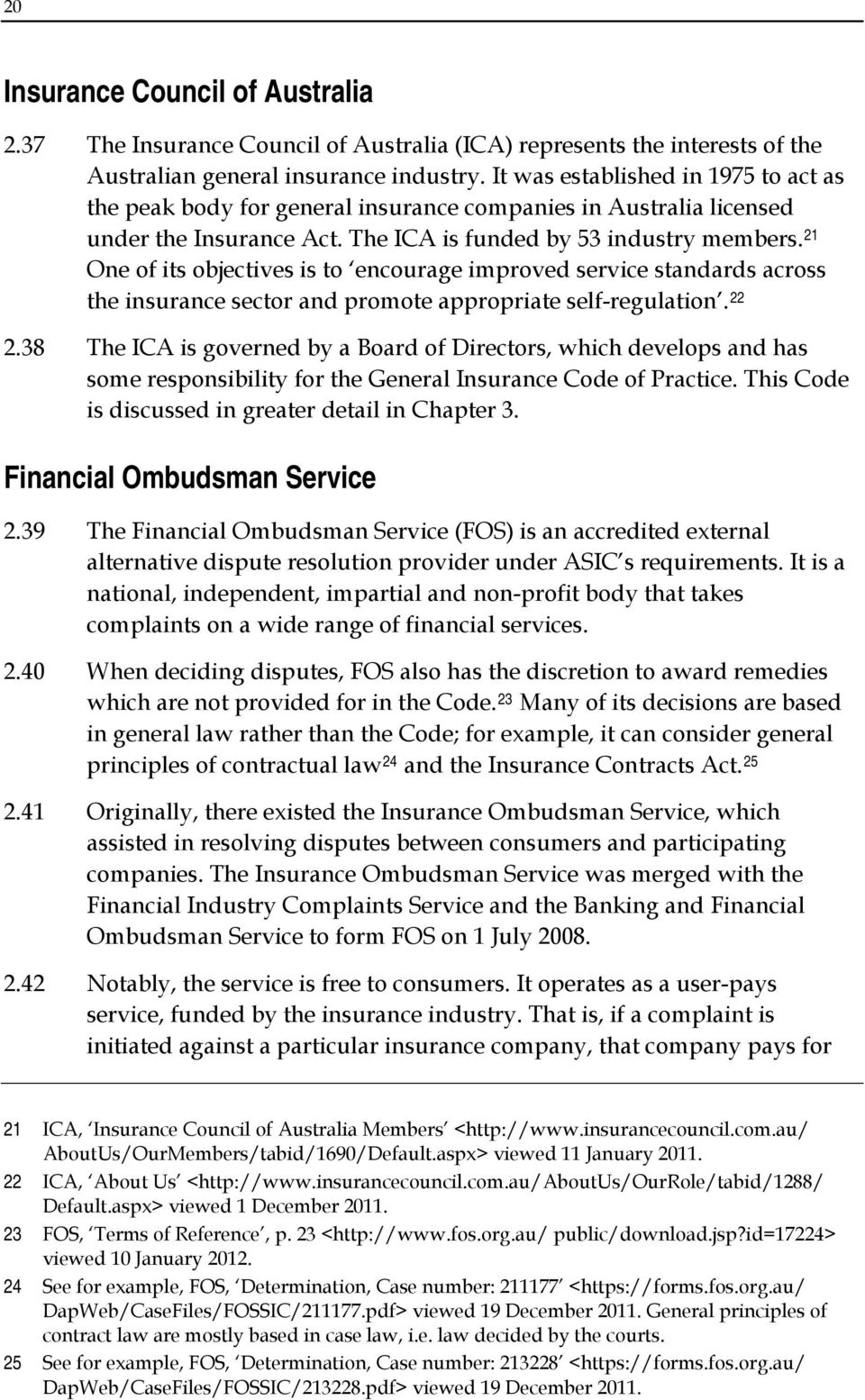21 One of its objectives is to encourage improved service standards across the insurance sector and promote appropriate self-regulation. 22 2.