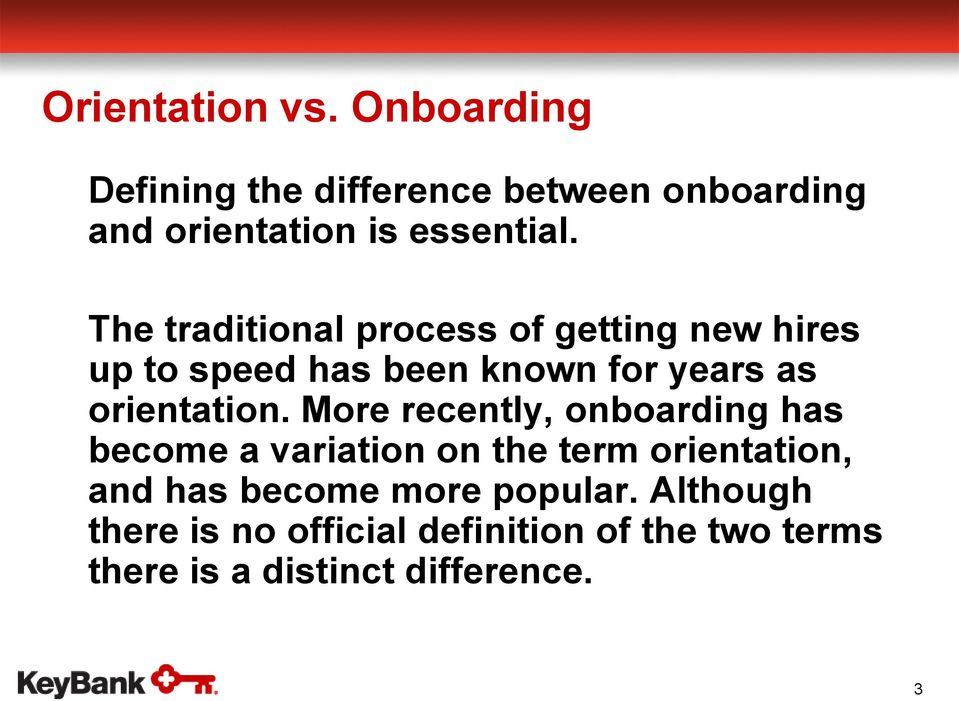 o The traditional process of getting new hires up to speed has been known for years as orientation.