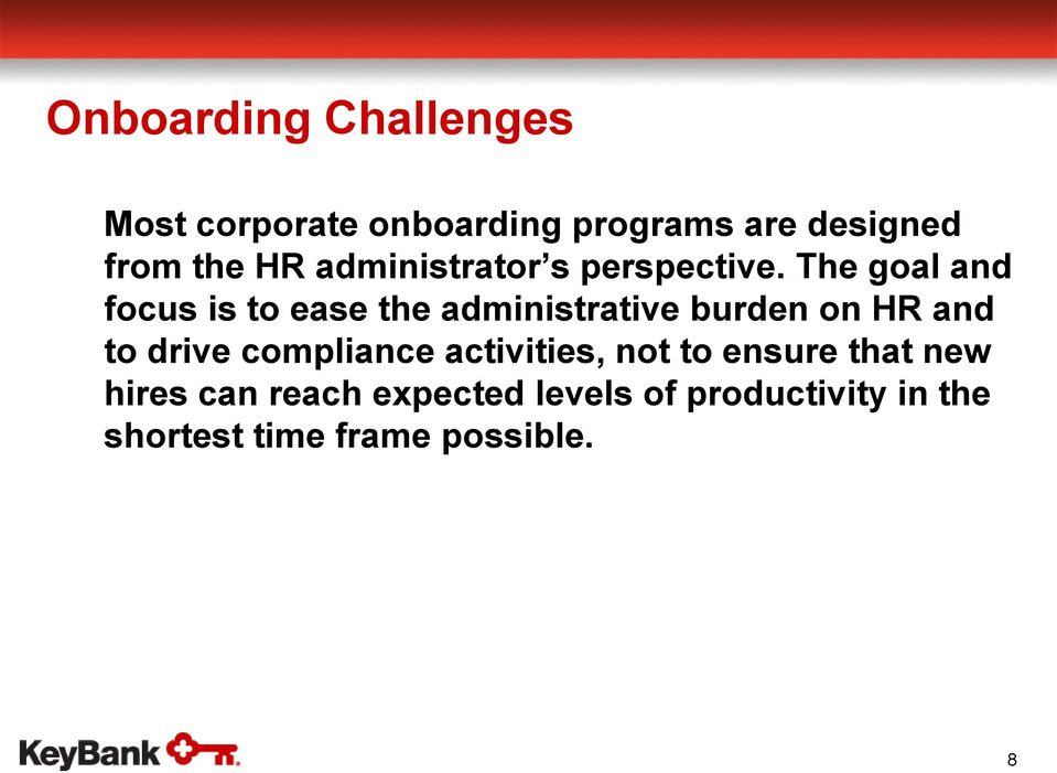 The goal and focus is to ease the administrative burden on HR and to drive