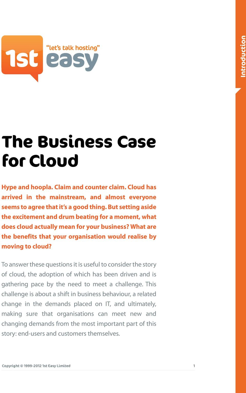 To answer these questions it is useful to consider the story of cloud, the adoption of which has been driven and is gathering pace by the need to meet a challenge.