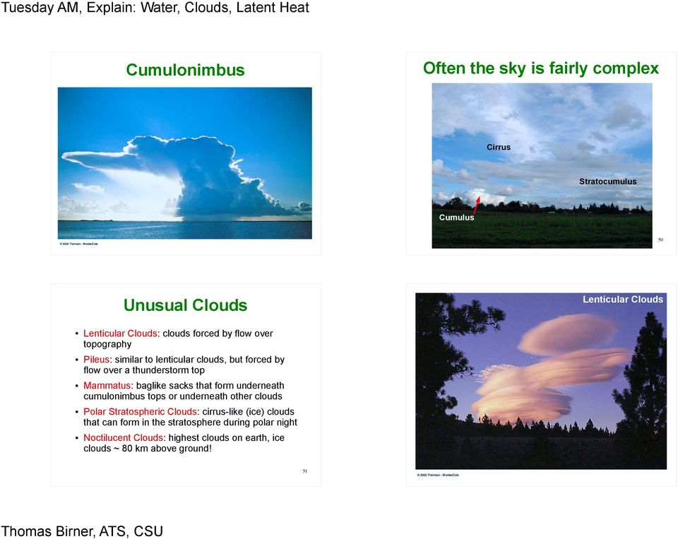 baglike sacks that form underneath cumulonimbus tops or underneath other clouds Polar Stratospheric Clouds: cirrus-like (ice) clouds