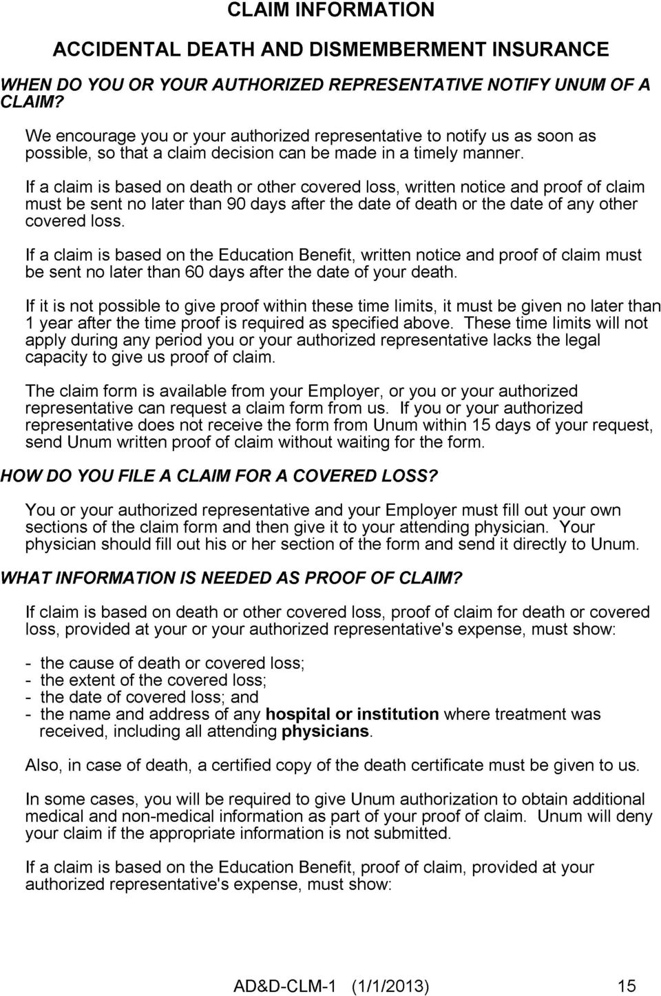 If a claim is based on death or other covered loss, written notice and proof of claim must be sent no later than 90 days after the date of death or the date of any other covered loss.