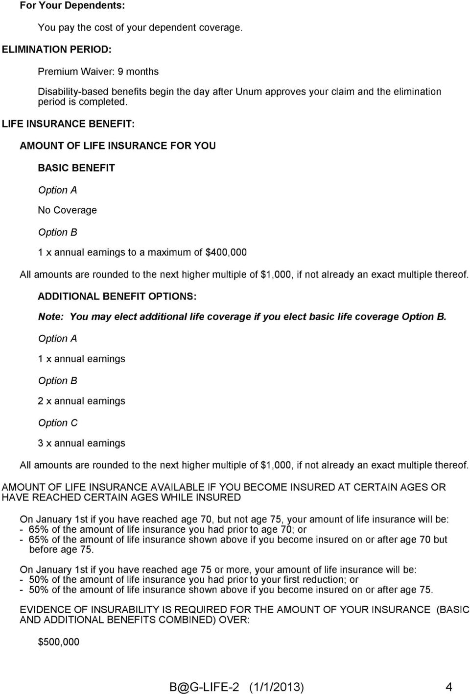 LIFE INSURANCE BENEFIT: AMOUNT OF LIFE INSURANCE FOR YOU BASIC BENEFIT Option A No Coverage Option B 1 x annual earnings to a maximum of $400,000 All amounts are rounded to the next higher multiple