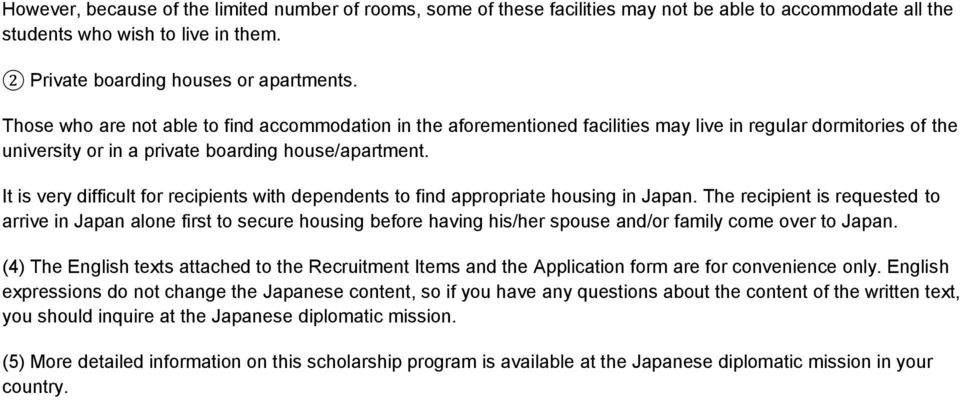 It is very difficult for recipients with dependents to find appropriate housing in Japan.