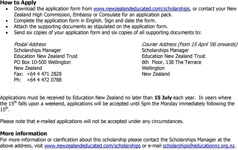 Send six copies of your application form and six copies of all supporting documents to: Postal Address Scholarships Manager Education New Zealand Trust PO Box 10-500 Wellington New Zealand Fax: +64 4